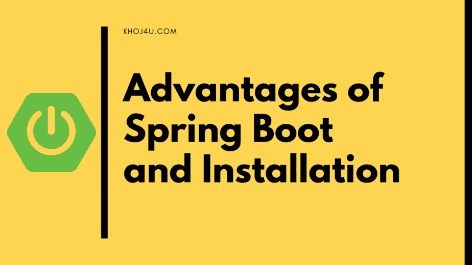 Advantages of Spring Boot and Spring Boot Installation