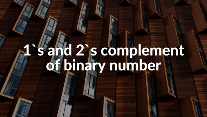 1`s and 2`s complement of binary number