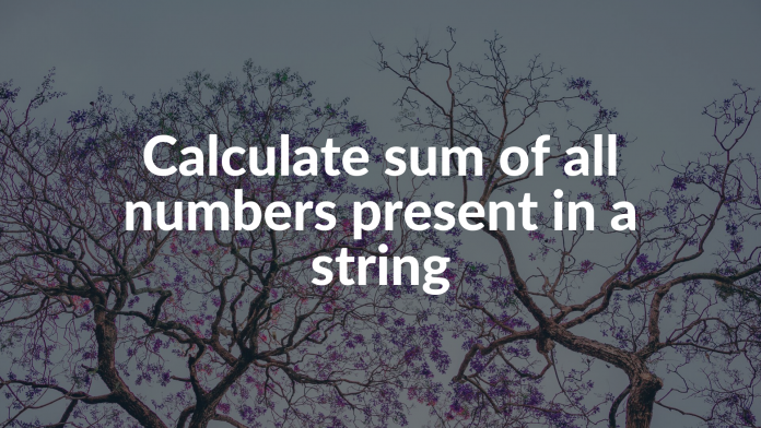 Calculate sum of all numbers present in a string