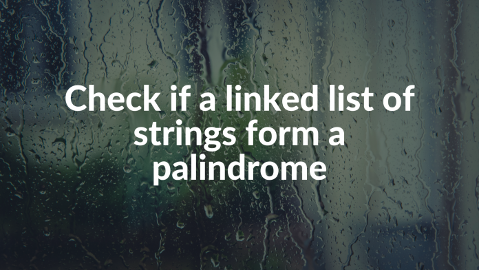 Check if a linked list of strings form a palindrome