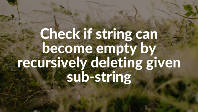 Check if string can become empty by recursively deleting given sub-string