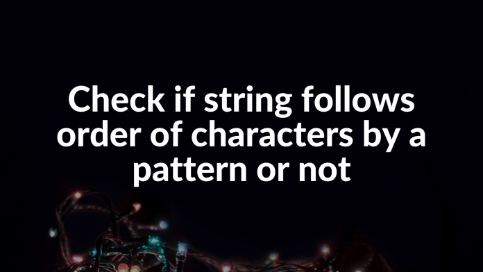 Check if string follows order of characters by a pattern or not