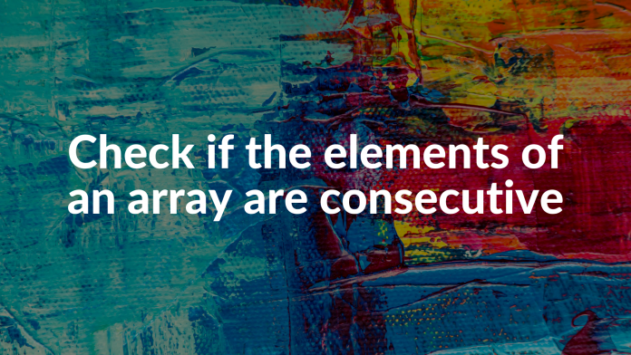 Check if the elements of an array are consecutive