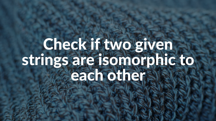 Check if two given strings are isomorphic to each other