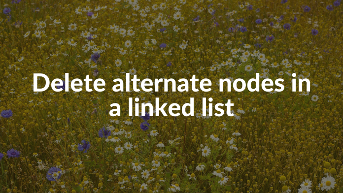 Delete alternate nodes in a linked list
