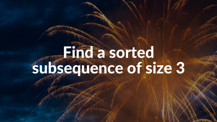 Find a sorted subsequence of size 3