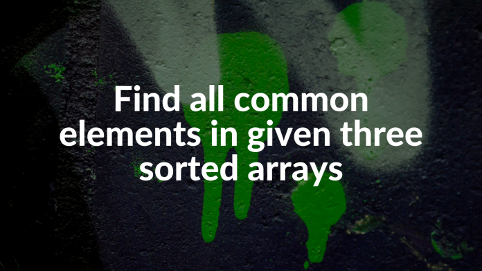 Find all common elements in given three sorted arrays