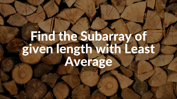Find the Subarray of given length with Least Average