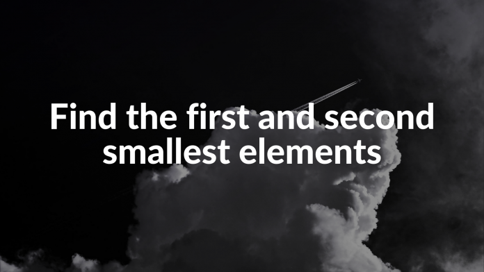 Find the first and second smallest elements