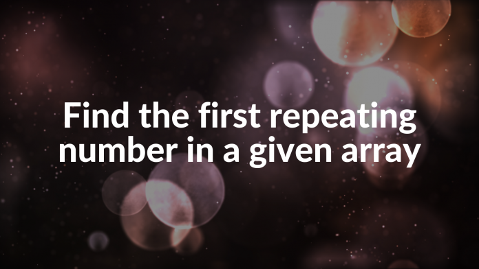 Find the first repeating number in a given array