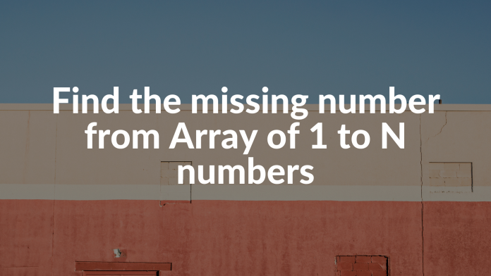 Find the missing number from Array of 1 to N numbers