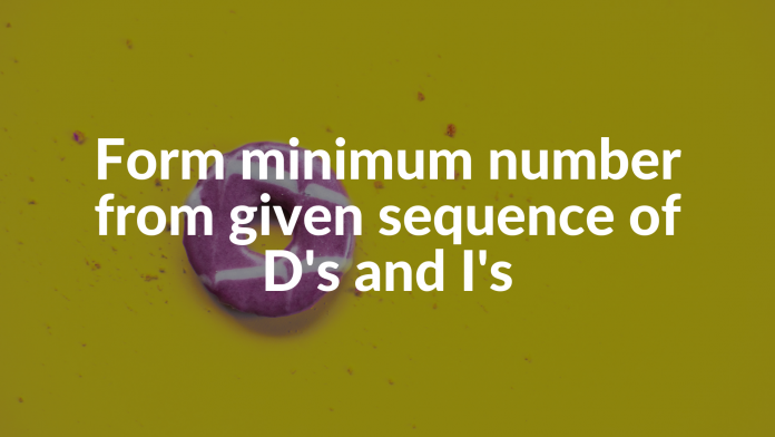 Form minimum number from given sequence of D's and I's