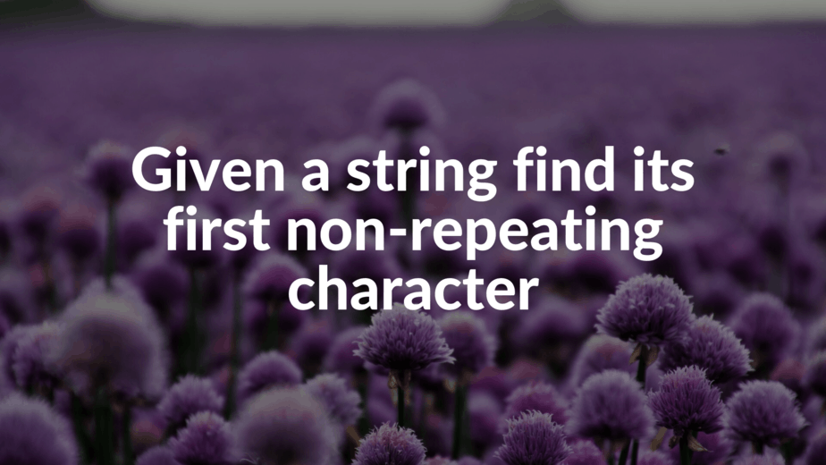 Given a string find its first non-repeating character