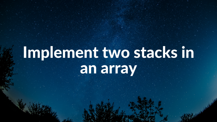 Implement two stacks in an array