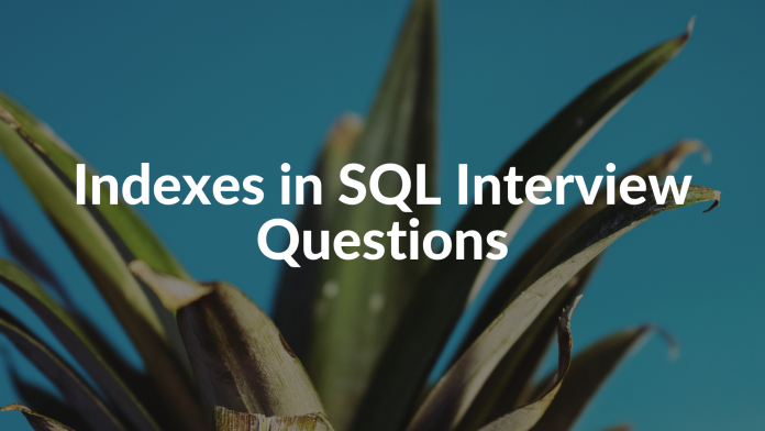 Indexes in SQL Interview Questions