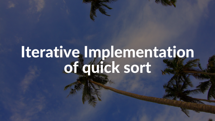 Iterative Implementation of quick sort