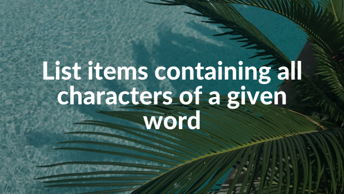 List items containing all characters of a given word