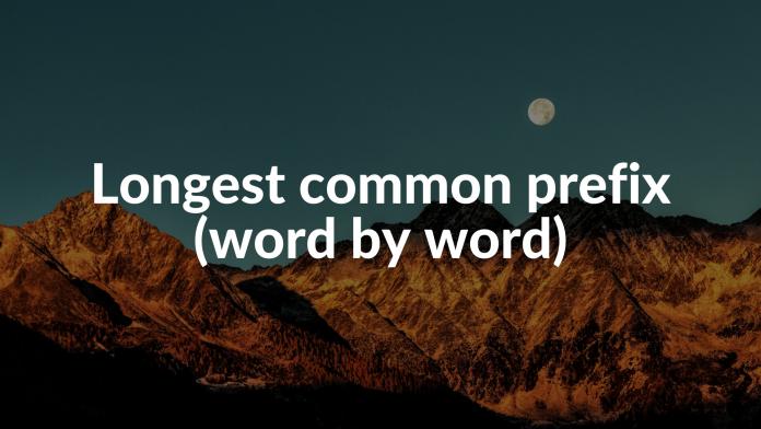 Longest common prefix (word by word)