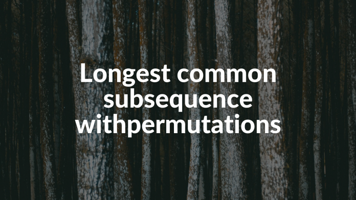 Longest common subsequence withpermutations