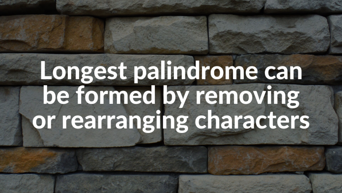 Longest palindrome can be formed by removing or rearranging characters
