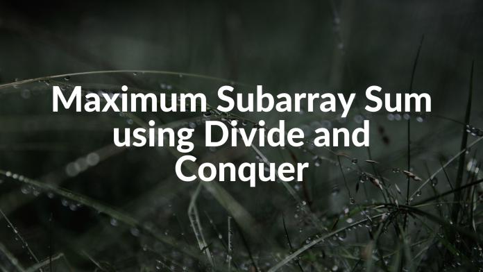 Maximum Subarray Sum using Divide and Conquer