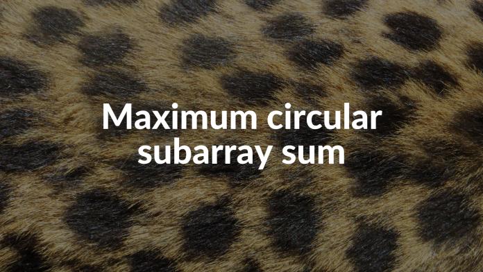 Maximum circular subarray sum