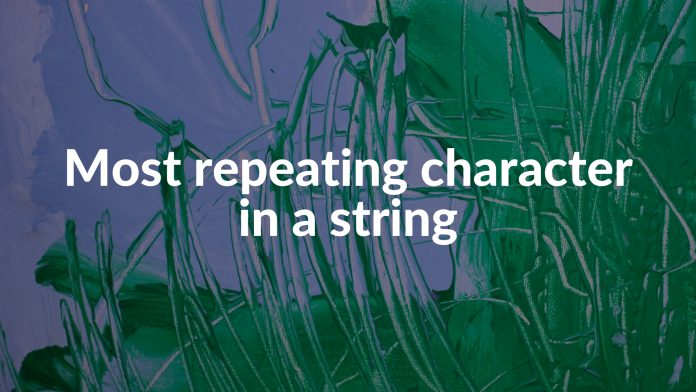 Most repeating character in a string