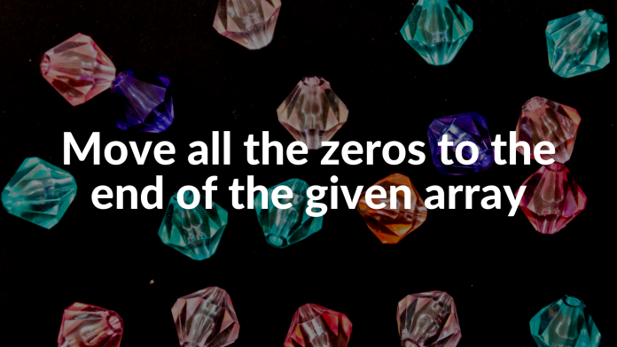 Move all the zeros to the end of the given array