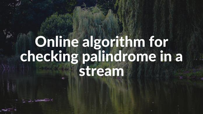 Online algorithm for checking palindrome in a stream