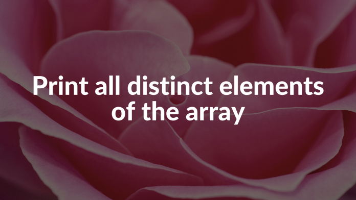 Print all distinct elements of the array