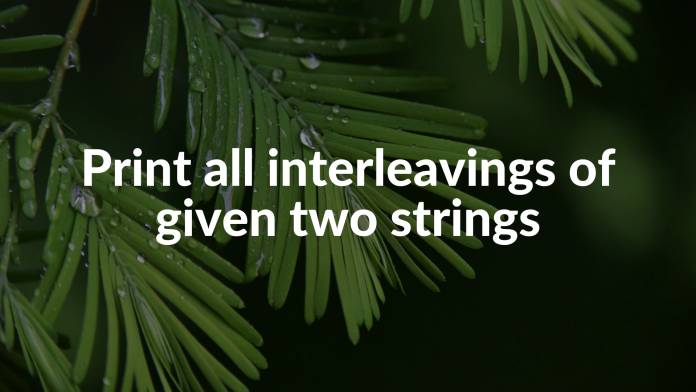 Print all interleavings of given two strings