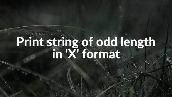 Print string of odd length in 'X' format