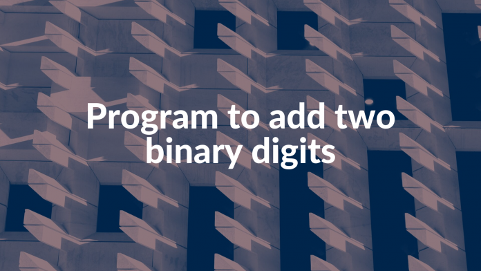 Program to add two binary digits