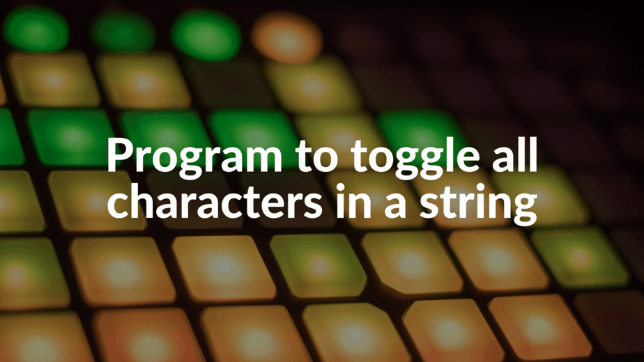 Program to toggle all characters in a string