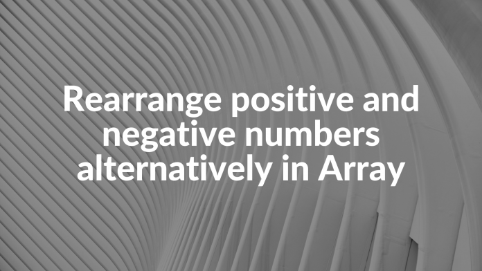 Rearrange positive and negative numbers alternatively in Array