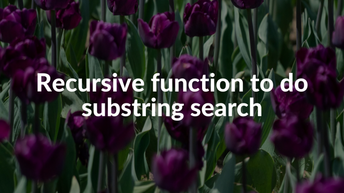 Recursive function to do substring search