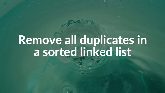 Remove all duplicates in a sorted linked list