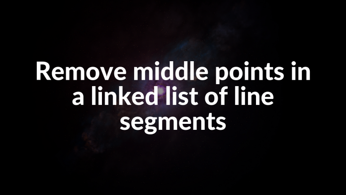 Remove middle points in a linked list of line segments