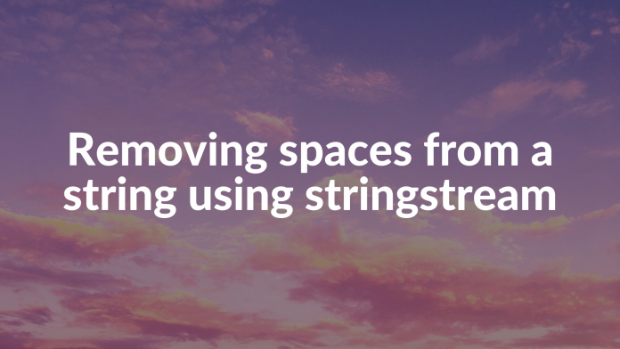 Removing spaces from a string using stringstream