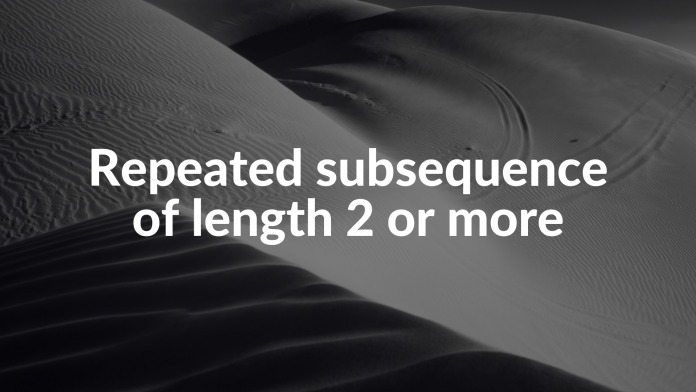 Repeated subsequence of length 2 or more