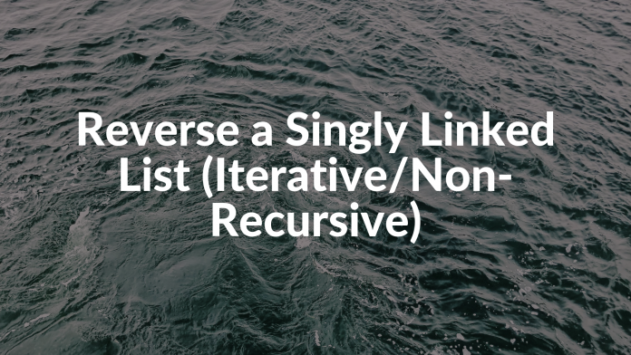 Reverse a Singly Linked List (Iterative_Non-Recursive)