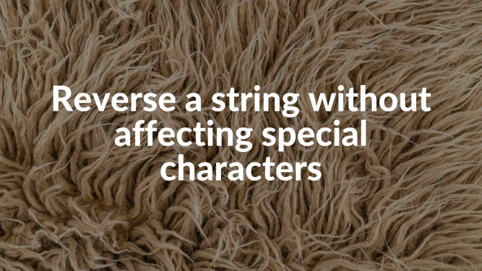 Reverse a string without affecting special characters