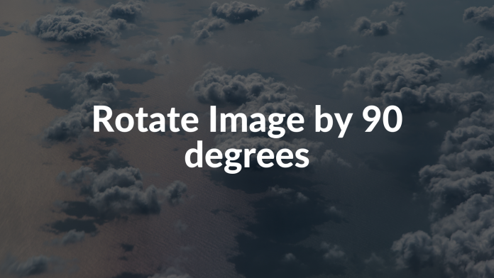 Rotate Image by 90 degrees