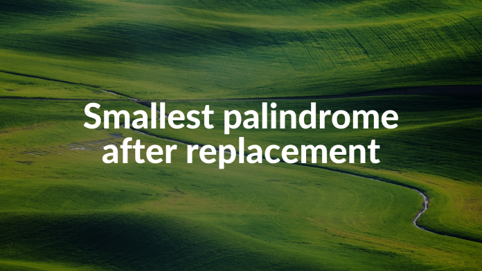 Smallest palindrome after replacement