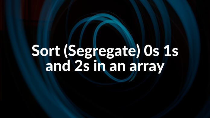 Sort (Segregate) 0s 1s and 2s in an array