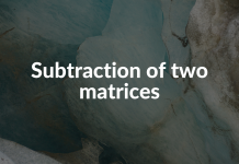 Subtraction of two matrices