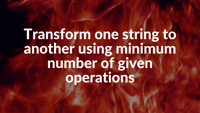 Transform one string to another using minimum number of given operations
