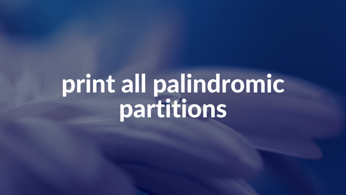 print all palindromic partitions