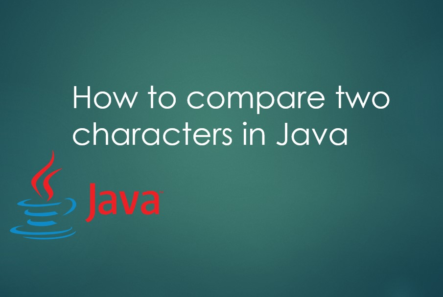 How to compare two characters in Java
